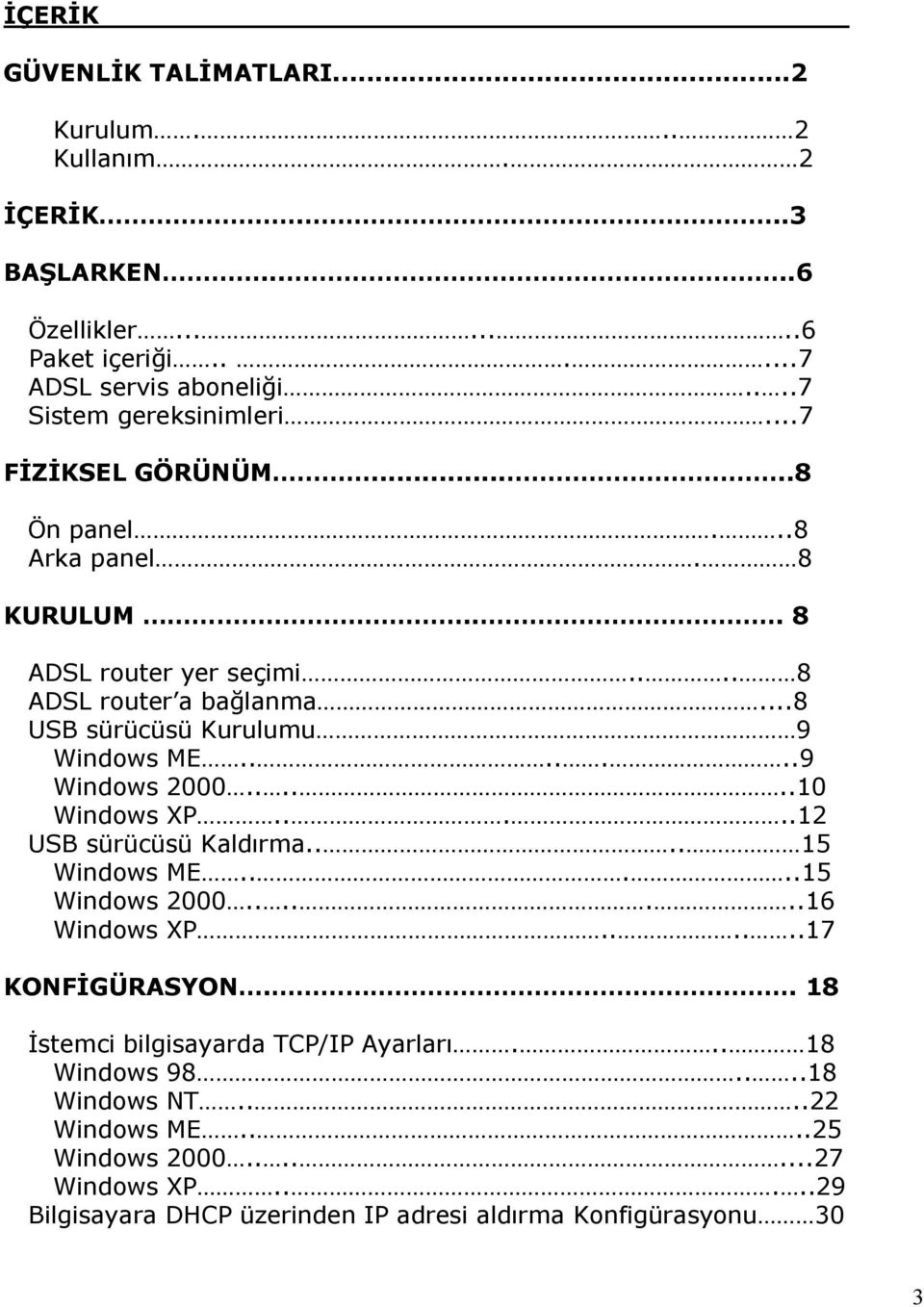 ......9 Windows 2000......10 Windows XP.....12 USB sürücüsü Kaldırma.... 15 Windows ME.....15 Windows 2000.......16 Windows XP......17 KONFİGÜRASYON.