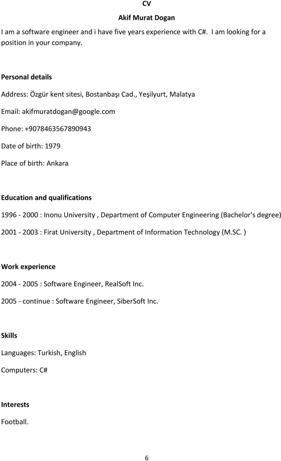 com Phone: +9078463567890943 Date of birth: 1979 Place of birth: Ankara Education and qualifications 1996-2000 : Inonu University, Department of Computer Engineering