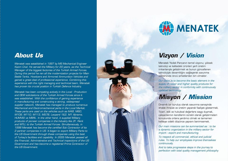 Combining this experience with the right managing and technical team, Menatek has proven its crucial position in Turkish Defence Industry.
