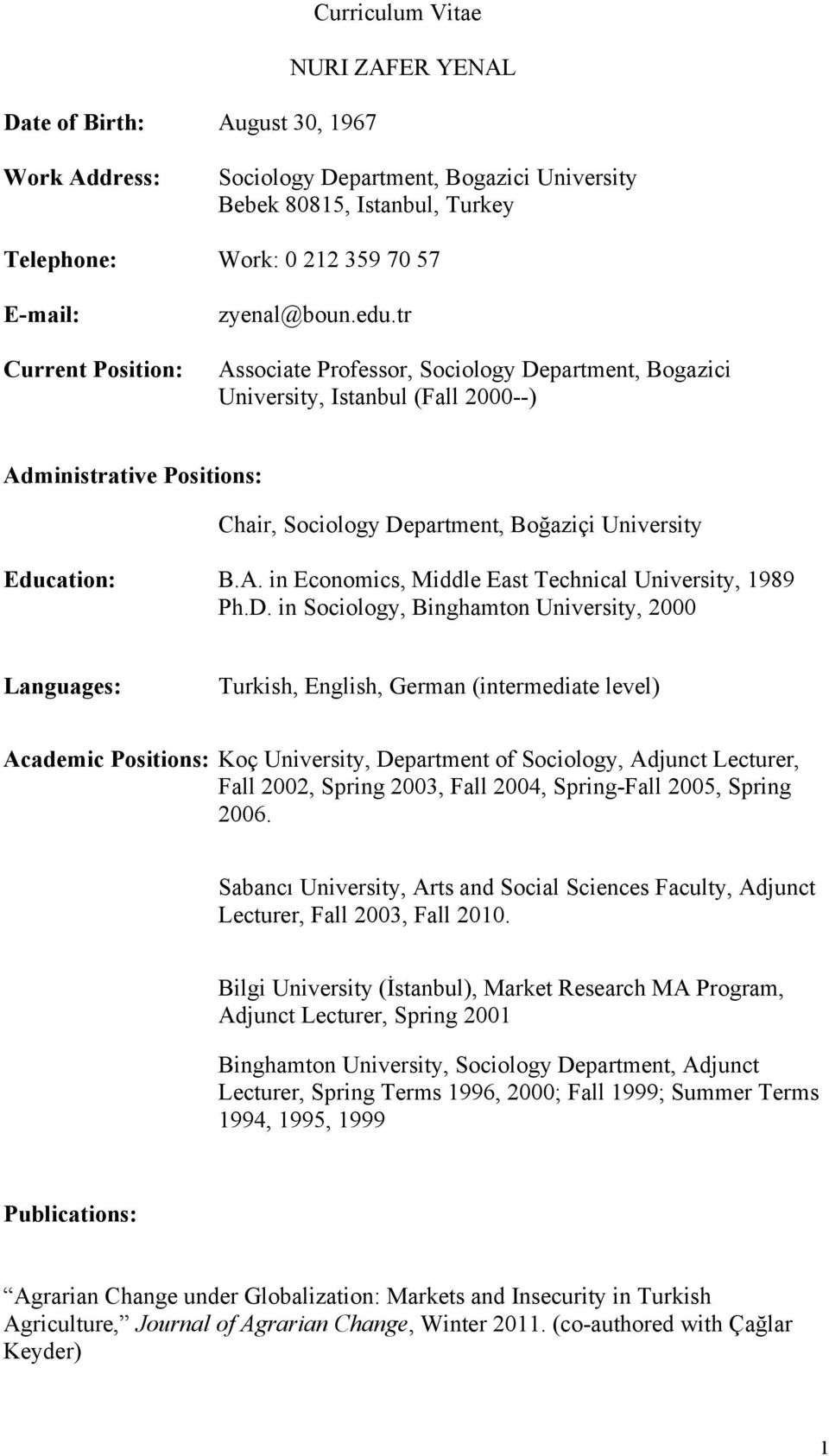 tr Associate Professor, Sociology Department, Bogazici University, Istanbul (Fall 2000--) Administrative Positions: Chair, Sociology Department, Boğaziçi University Education: B.A. in Economics, Middle East Technical University, 1989 Ph.