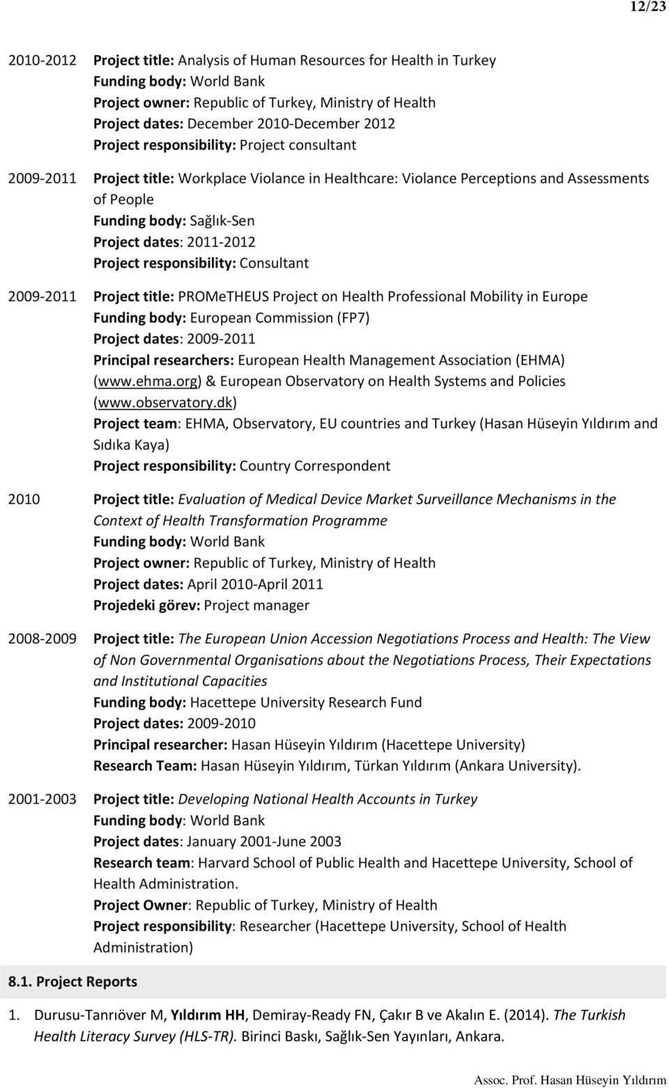 2012 Project responsibility: Consultant 2009 2011 Project title: PROMeTHEUS Project on Health Professional Mobility in Europe Funding body: European Commission (FP7) Project dates: 2009 2011