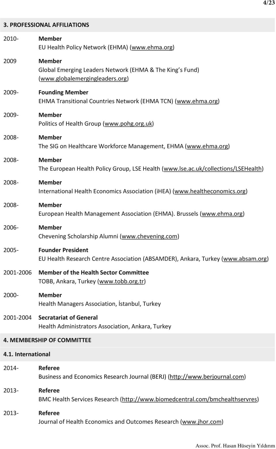 ehma.org) 2008 Member The European Health Policy Group, LSE Health (www.lse.ac.uk/collections/lsehealth) 2008 Member International Health Economics Association (ihea) (www.healtheconomics.
