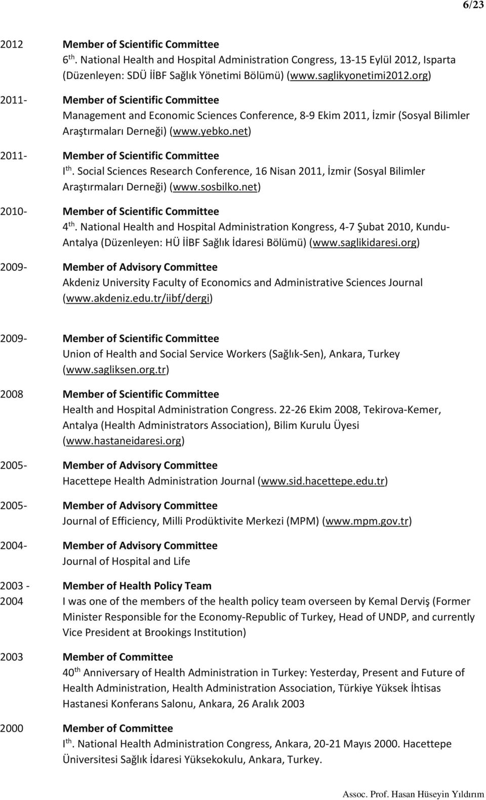 net) 2011 Member of Scientific Committee I th. Social Sciences Research Conference, 16 Nisan 2011, İzmir (Sosyal Bilimler Araştırmaları Derneği) (www.sosbilko.