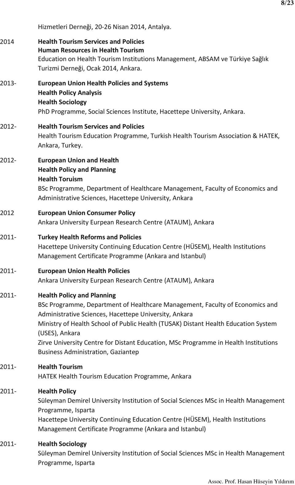 2013 European Union Health Policies and Systems Health Policy Analysis Health Sociology PhD Programme, Social Sciences Institute, Hacettepe University, Ankara.