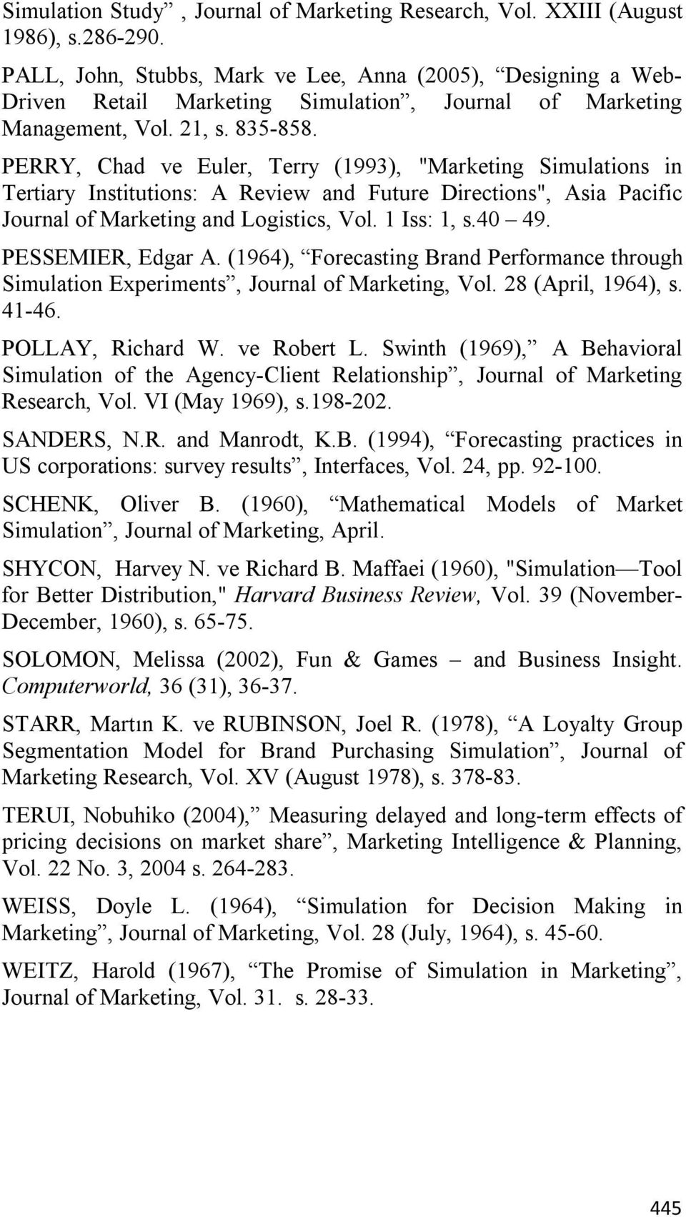"PERRY, Chad ve Euler, Terry (1993), ""Marketing Simulations in Tertiary Institutions: A Review and Future Directions"", Asia Pacific Journal of Marketing and Logistics, Vol. 1 Iss: 1, s.40 49."