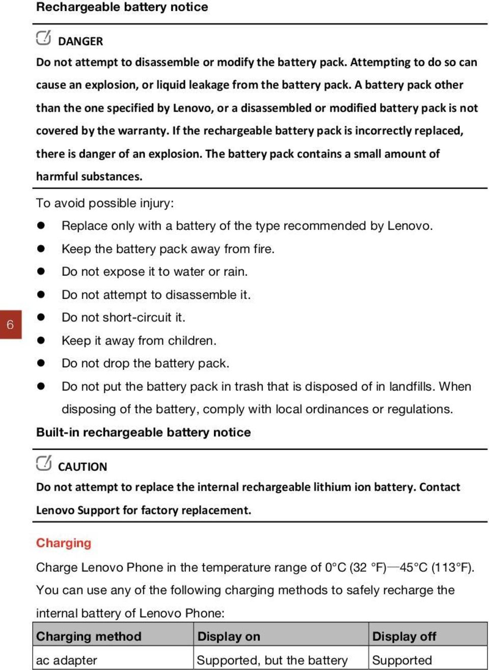 If the rechargeable battery pack is incorrectly replaced, there is danger of an explosion. The battery pack contains a small amount of harmful substances.