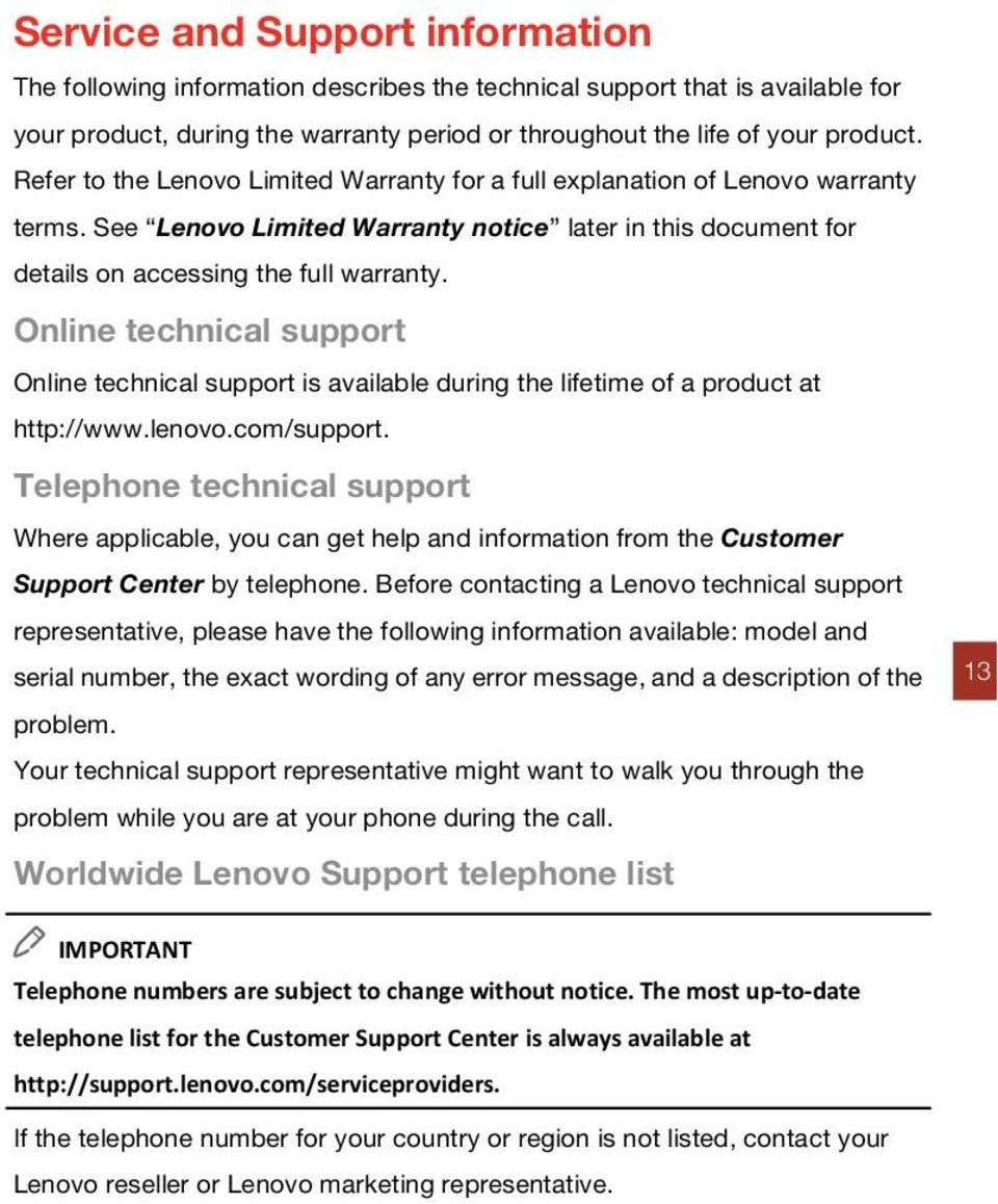 Online technical support Online technical support is available during the lifetime of a product at http://www.lenovo.com/support.
