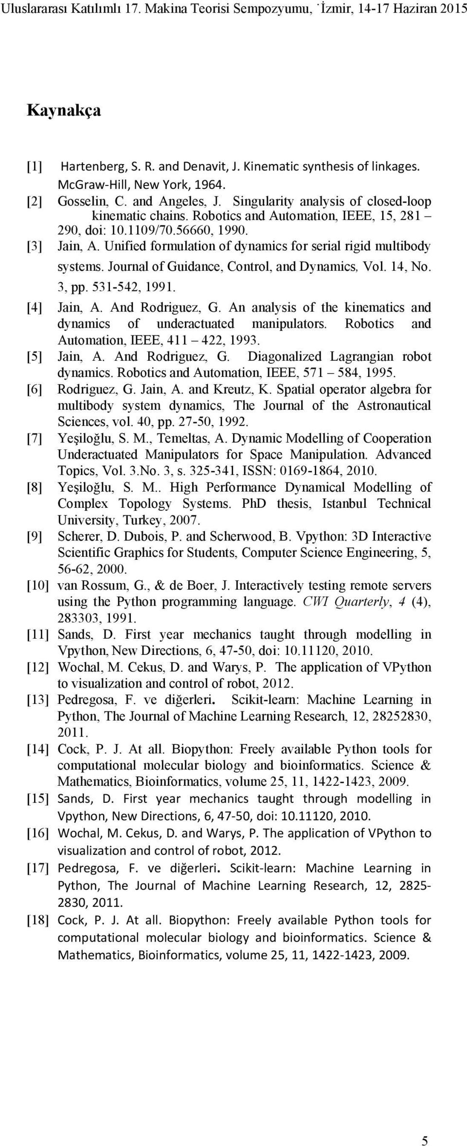 Journal of Guidance, Control, and Dynamics, Vol. 14, No. 3, pp. 531-542, 1991. [4] Jain, A. And Rodriguez, G. An analysis of the kinematics and dynamics of underactuated manipulators.