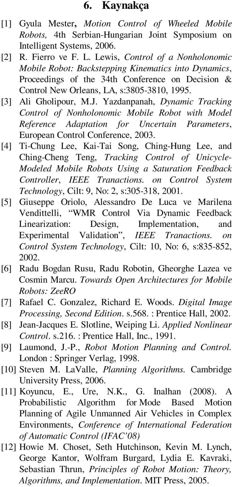Yazanpanah, Dynamic Tracking Control of Nonholonomic Mobile obot with Moel eference Aaptation for Uncertain Parameters, European Control Conference, 2003.
