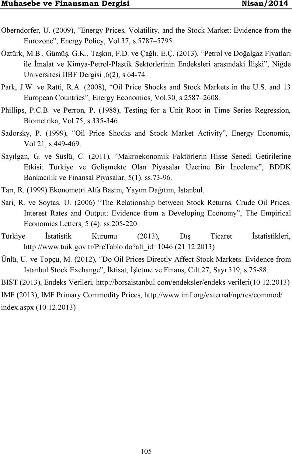 64-74. Park, J.W. ve Ratti, R.A. (2008), Oil Price Shocks and Stock Markets in the U.S. and 13 European Countries, Energy Economics, Vol.30, s.2587 2608. Phillips, P.C.B. ve Perron, P.