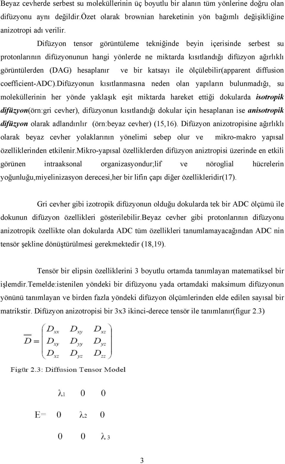 ile ölçülebilir(apparent diffusion coefficient-adc).