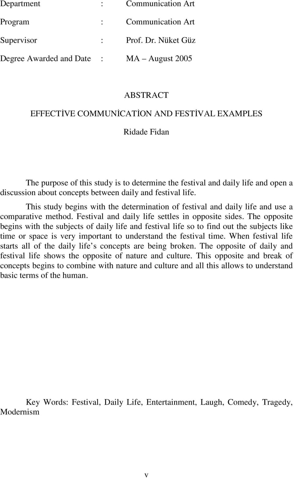 discussion about concepts between daily and festival life. This study begins with the determination of festival and daily life and use a comparative method.