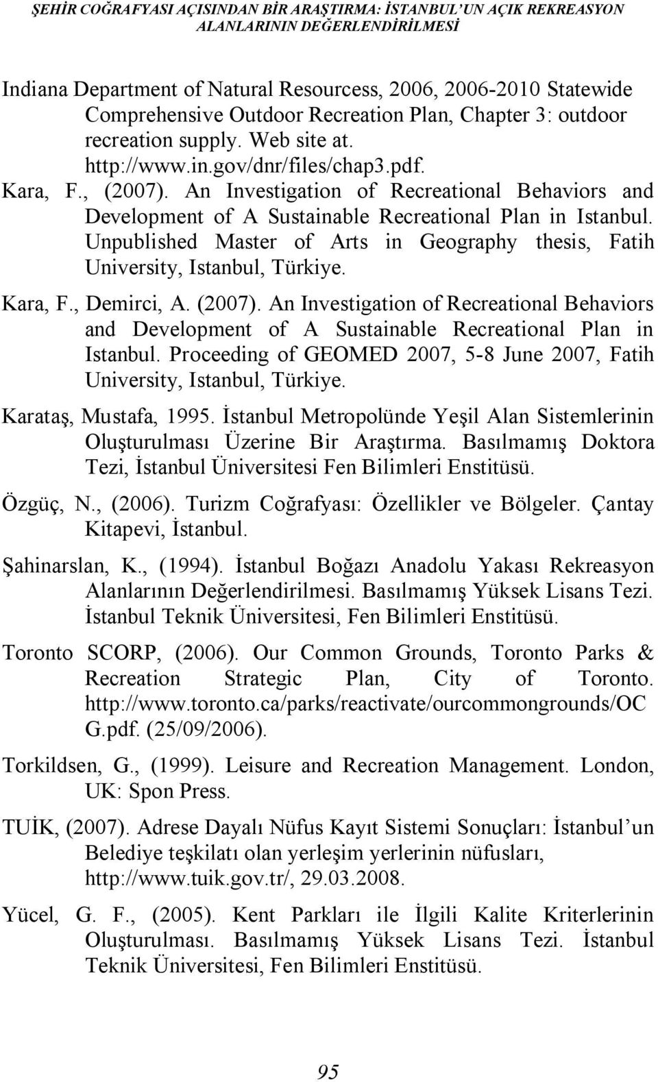 An Investigation of Recreational Behaviors and Development of A Sustainable Recreational Plan in Istanbul. Unpublished Master of Arts in Geography thesis, Fatih University, Istanbul, Türkiye. Kara, F.