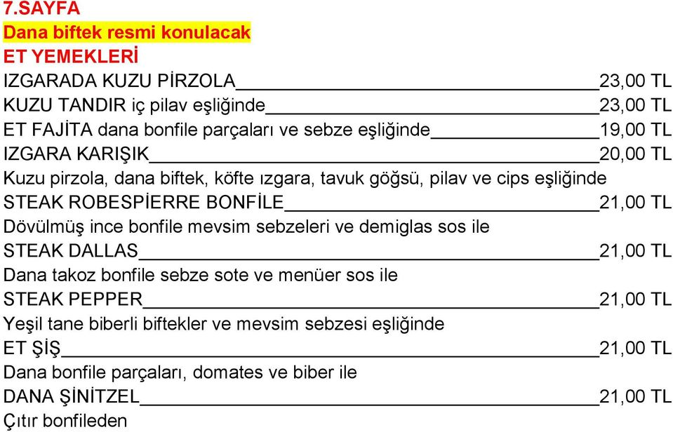 21,00 TL Dövülmüş ince bonfile mevsim sebzeleri ve demiglas sos ile STEAK DALLAS 21,00 TL Dana takoz bonfile sebze sote ve menüer sos ile STEAK PEPPER 21,00