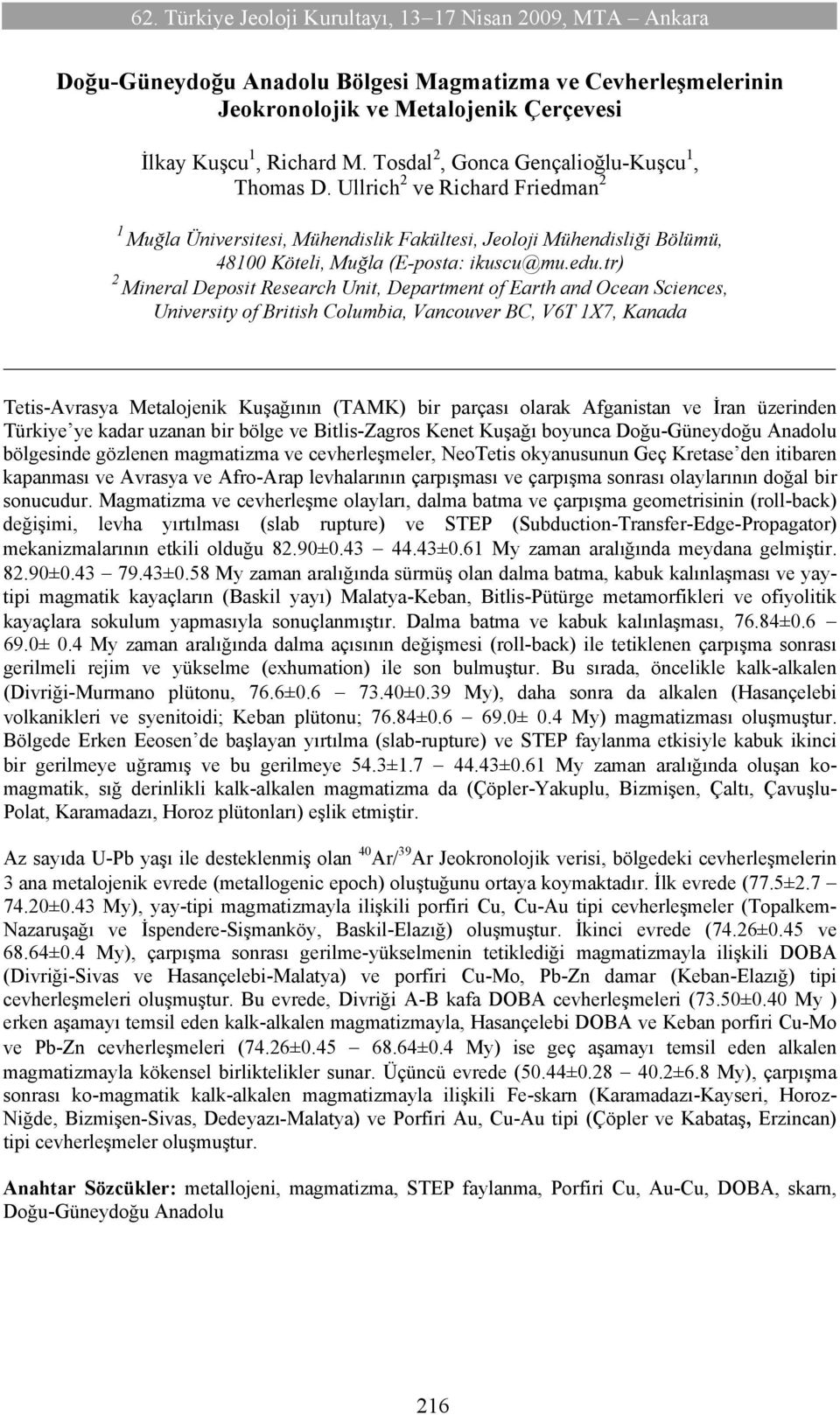 tr) 2 Mineral Deposit Research Unit, Department of Earth and Ocean Sciences, University of British Columbia, Vancouver BC, V6T 1X7, Kanada Tetis-Avrasya Metalojenik Kuşağının (TAMK) bir parçası