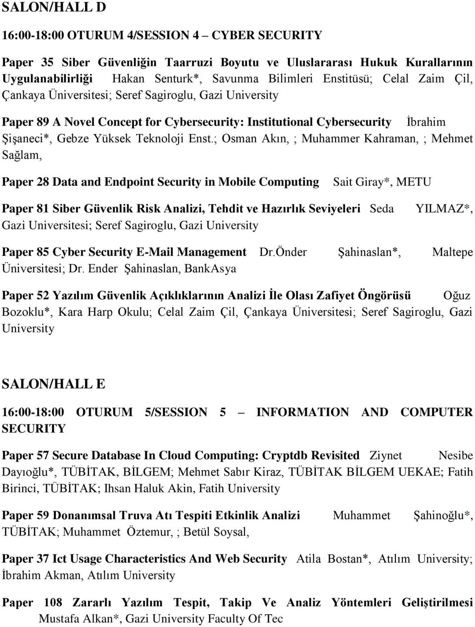 ; Osman Akın, ; Muhammer Kahraman, ; Mehmet Sağlam, Paper 28 Data and Endpoint Security in Mobile Computing Sait Giray*, METU Paper 81 Siber Güvenlik Risk Analizi, Tehdit ve Hazırlık Seviyeleri Seda
