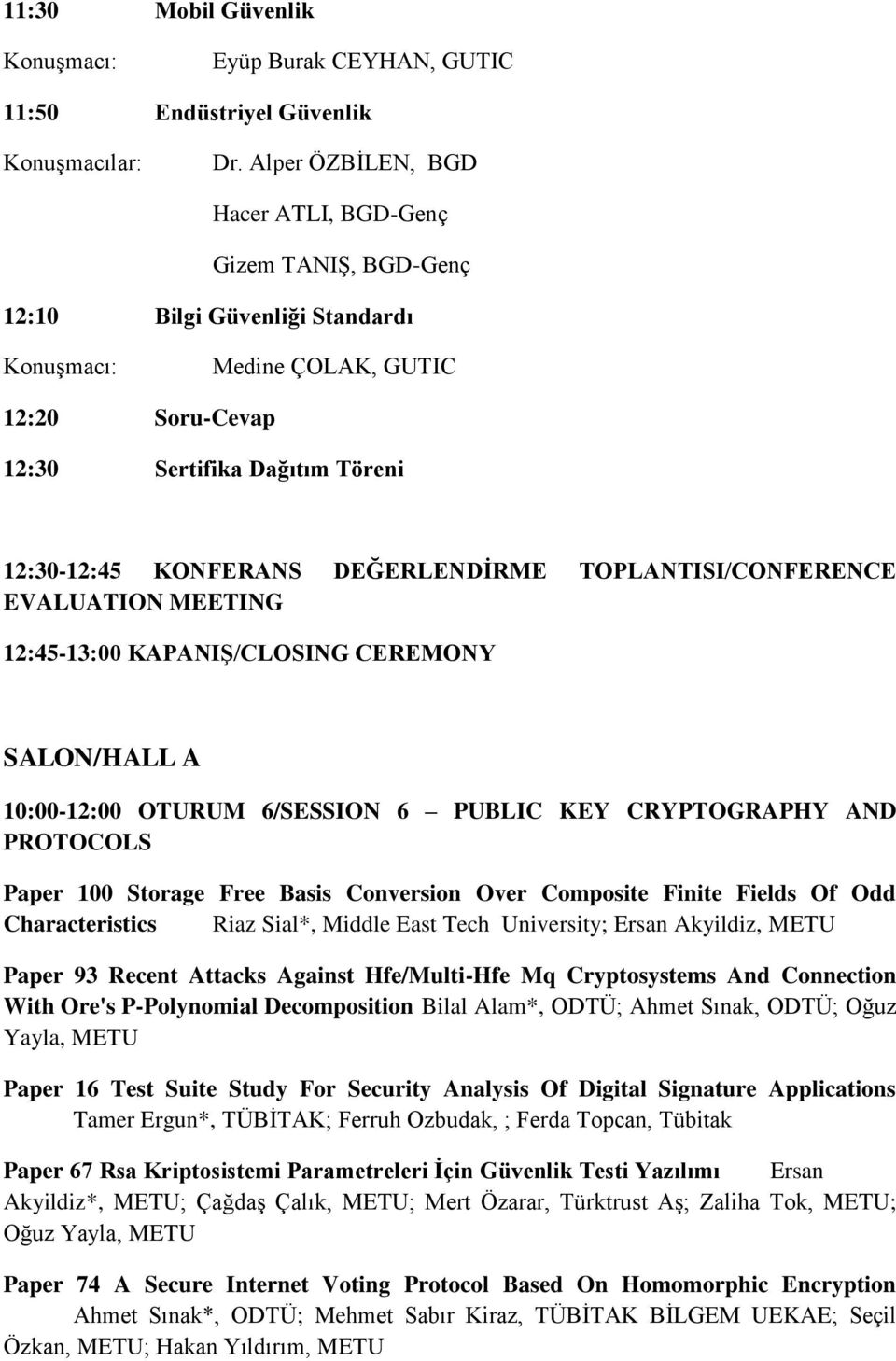TOPLANTISI/CONFERENCE EVALUATION MEETING 12:45-13:00 KAPANIŞ/CLOSING CEREMONY SALON/HALL A 10:00-12:00 OTURUM 6/SESSION 6 PUBLIC KEY CRYPTOGRAPHY AND PROTOCOLS Paper 100 Storage Free Basis Conversion