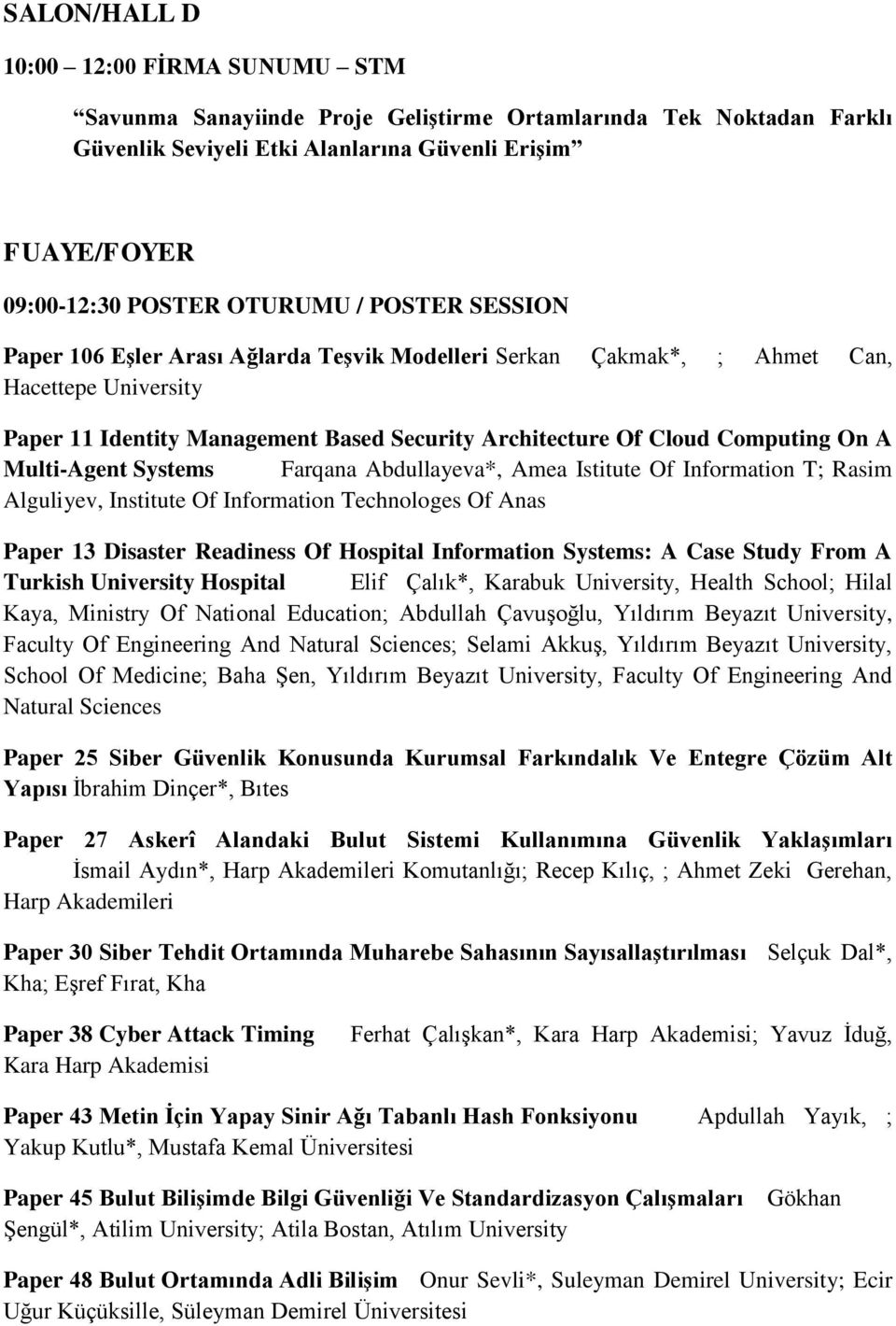Multi-Agent Systems Farqana Abdullayeva*, Amea Istitute Of Information T; Rasim Alguliyev, Institute Of Information Technologes Of Anas Paper 13 Disaster Readiness Of Hospital Information Systems: A