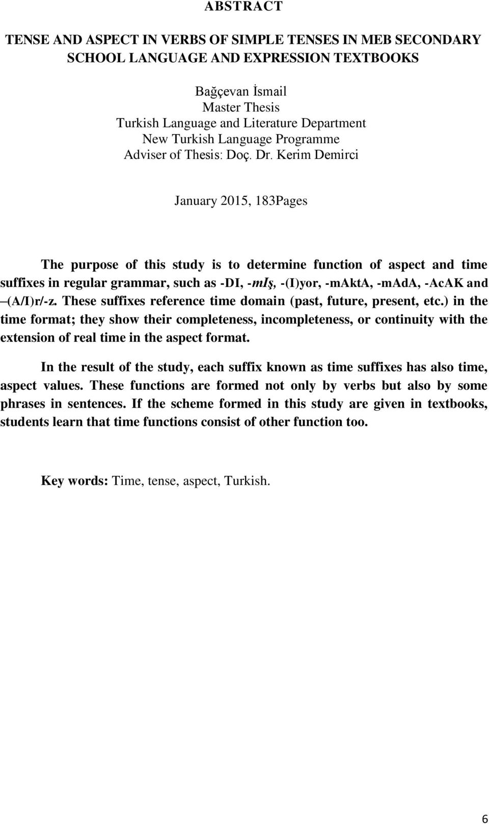 Kerim Demirci January 2015, 183Pages The purpose of this study is to determine function of aspect and time suffixes in regular grammar, such as -DI, -miş, -(I)yor, -makta, -mada, -AcAK and (A/I)r/-z.