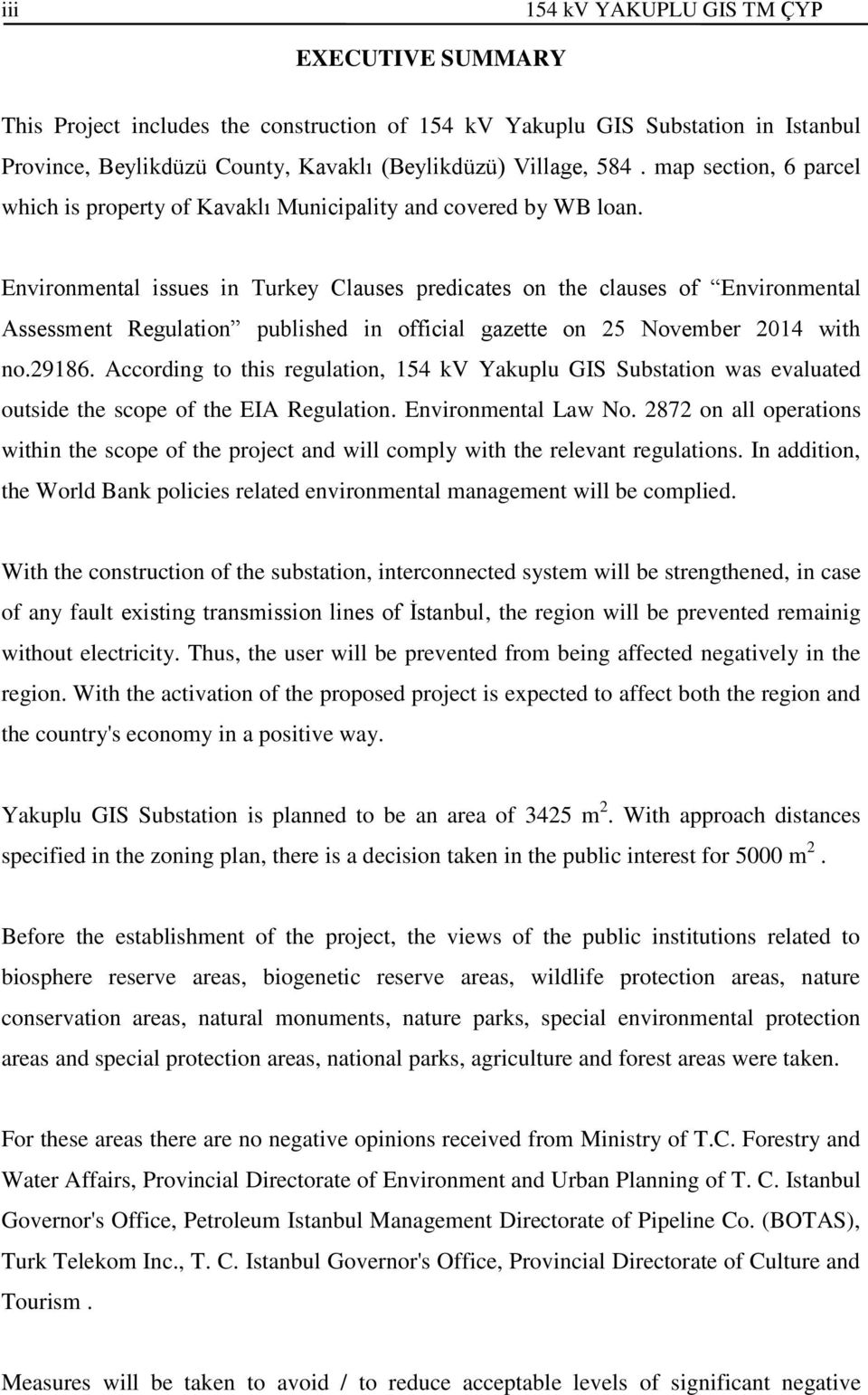 Environmental issues in Turkey Clauses predicates on the clauses of Environmental Assessment Regulation published in official gazette on 25 November 2014 with no.29186.