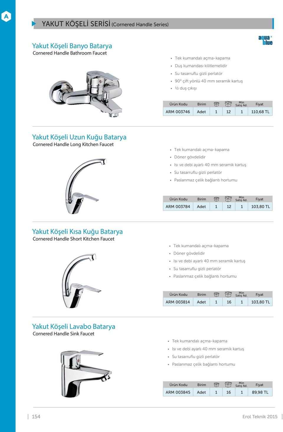 Cornered Handle Long Kitchen Faucet ARM 003784 Adet 1 12 1 103,80 TL Yakut Köşeli Kısa Kuğu Batarya Cornered Handle Short Kitchen