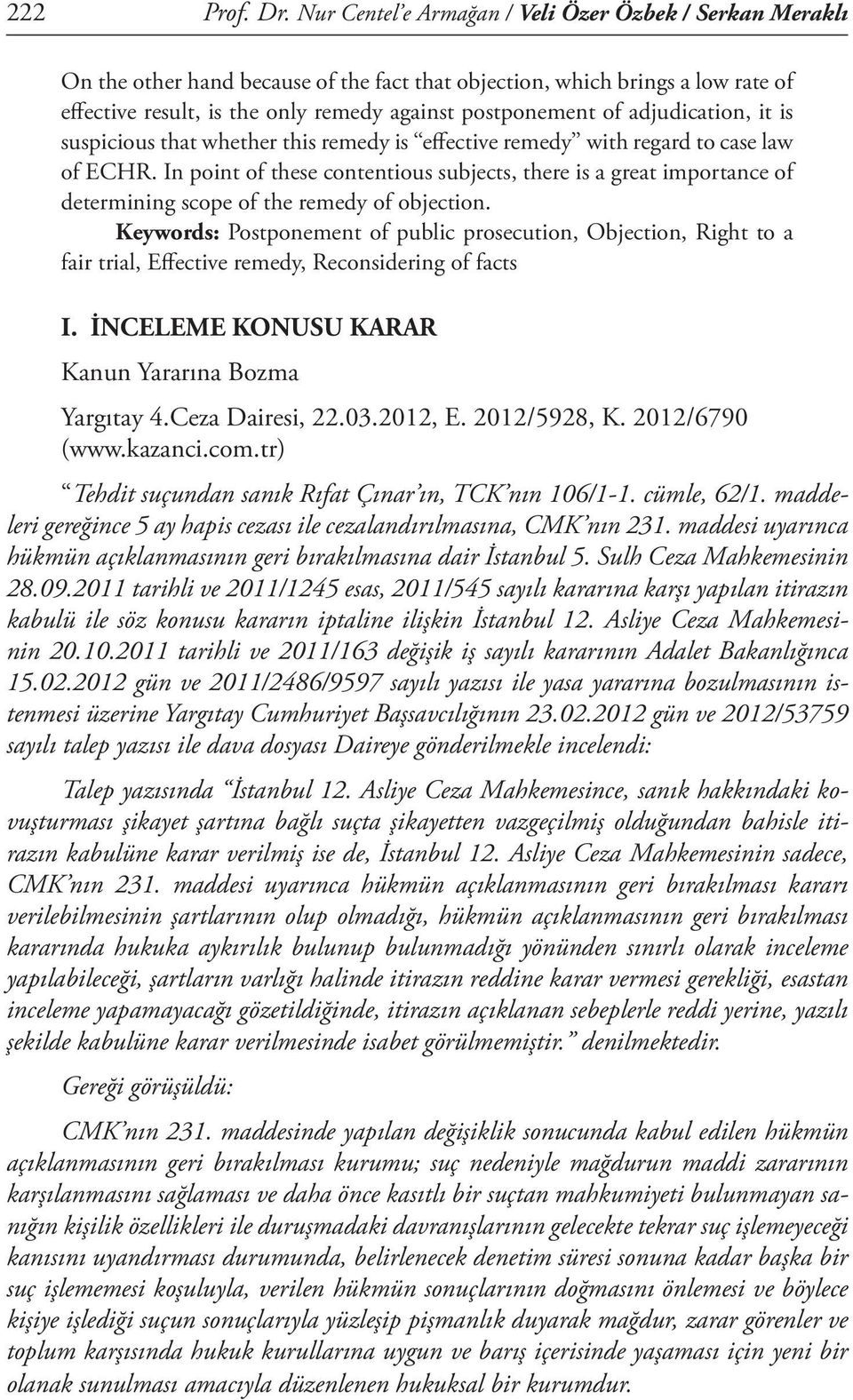 adjudication, it is suspicious that whether this remedy is effective remedy with regard to case law of ECHR.