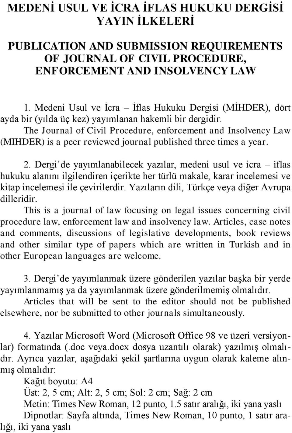 The Journal of Civil Procedure, enforcement and Insolvency Law (MIHDER) is a peer reviewed journal published three times a year. 2.
