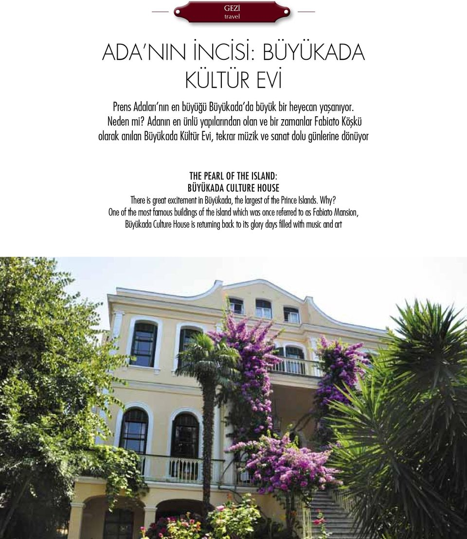 pearl of the island: Büyükada Culture House There is great excitement in Büyükada, the largest of the Prince Islands. Why?