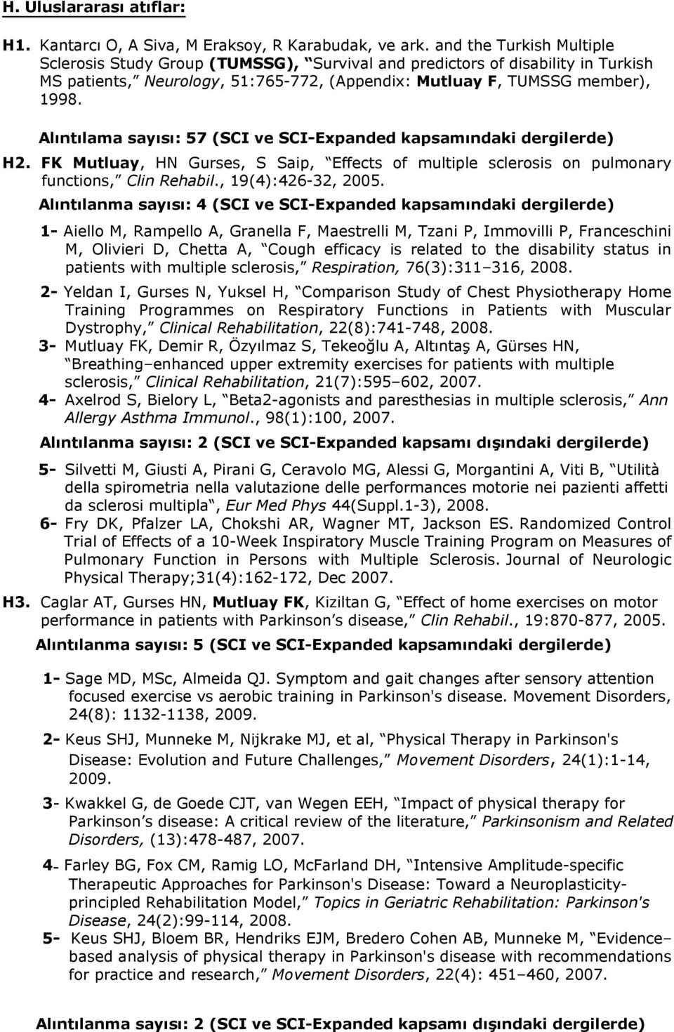 Alıntılama sayısı: 57 (SCI ve SCI-Expanded kapsamındaki dergilerde) H2. FK Mutluay, HN Gurses, S Saip, Effects of multiple sclerosis on pulmonary functions, Clin Rehabil., 19(4):426-32, 2005.