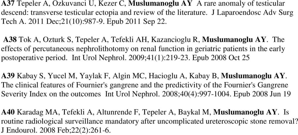 The effects of percutaneous nephrolithotomy on renal function in geriatric patients in the early postoperative period. Int Urol Nephrol. 2009;41(1):219-23.