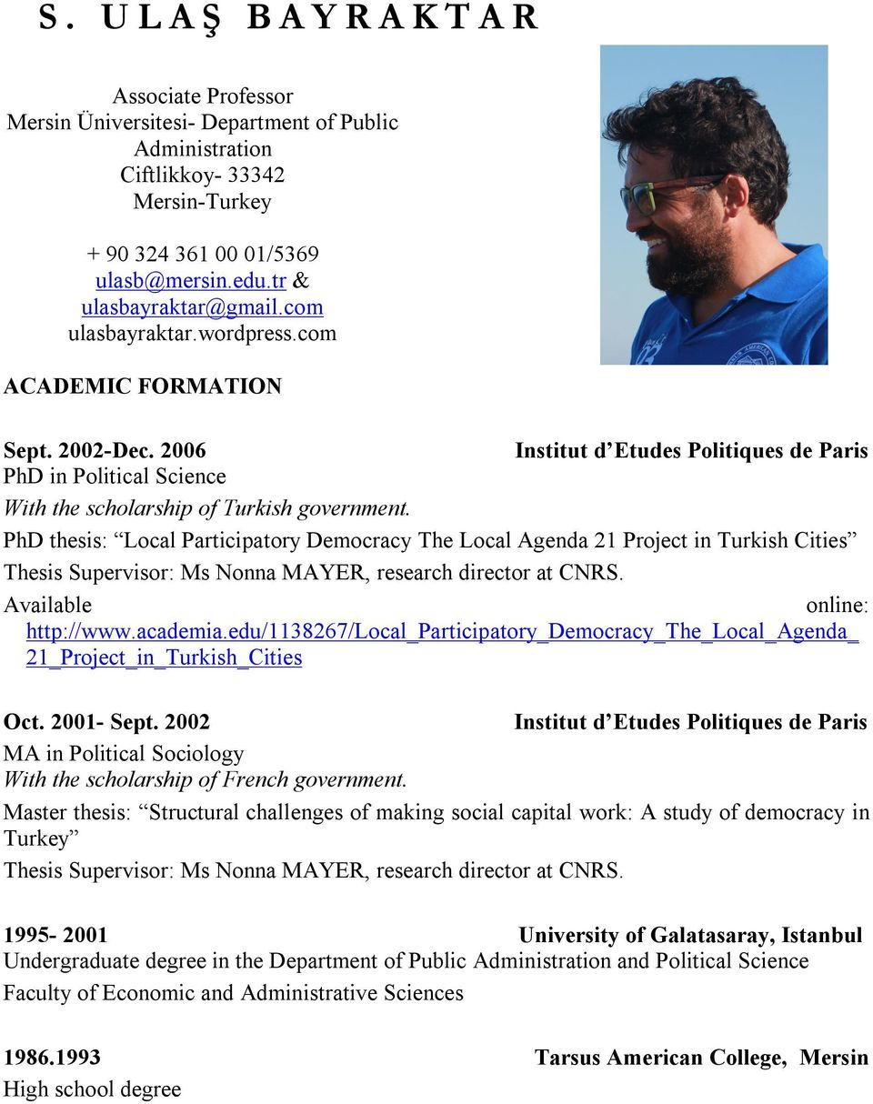 2006 Institut d Etudes Politiques de Paris PhD in Political Science With the scholarship of Turkish government.