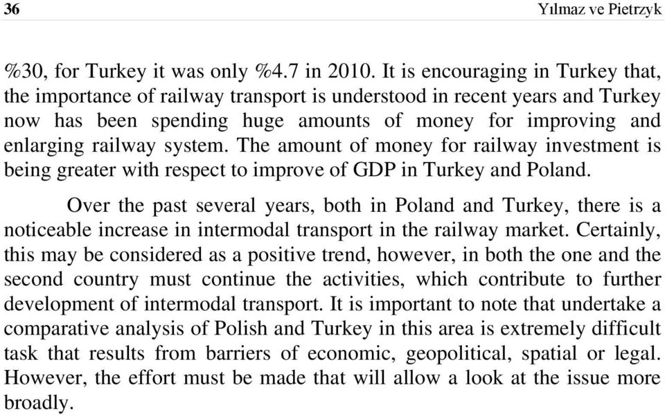 The amount of money for railway investment is being greater with respect to improve of GDP in Turkey and Poland.
