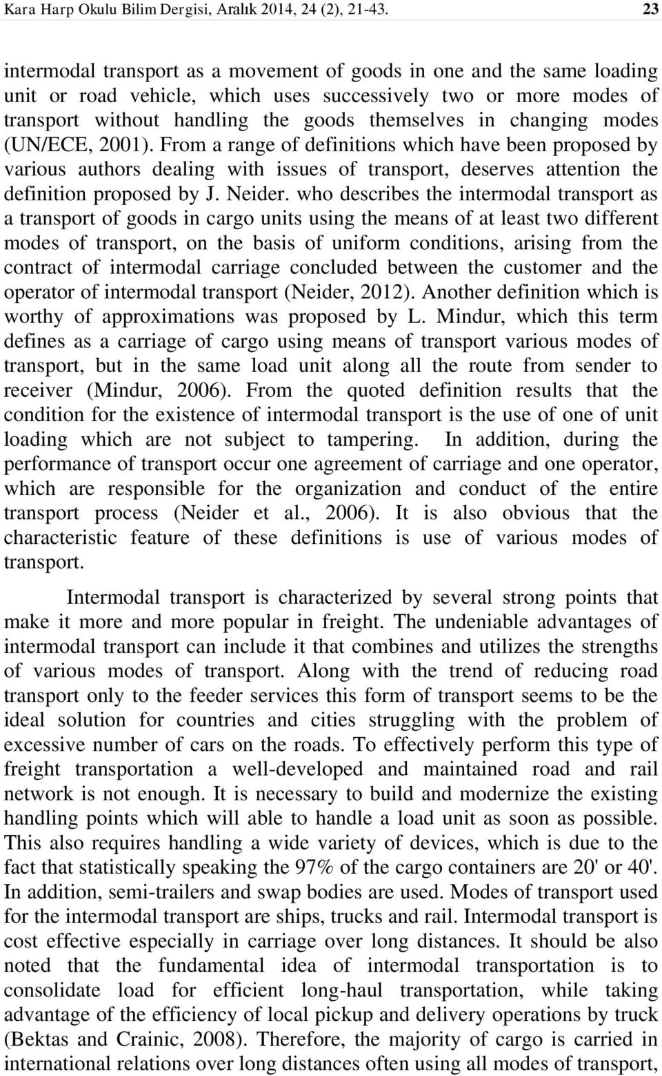 changing modes (UN/ECE, 2001). From a range of definitions which have been proposed by various authors dealing with issues of transport, deserves attention the definition proposed by J. Neider.