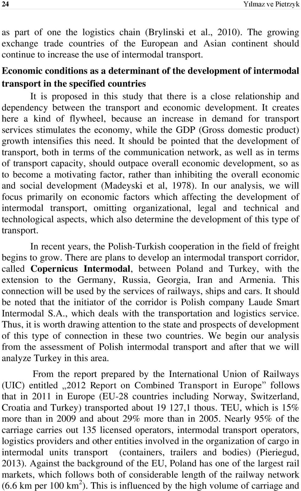 Economic conditions as a determinant of the development of intermodal transport in the specified countries It is proposed in this study that there is a close relationship and dependency between the