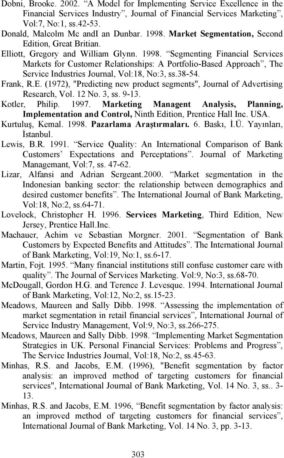 Segmenting Financial Services Markets for Customer Relationships: A Portfolio-Based Approach, The Service Industries Journal, Vol:18, No:3, ss.38-54. Frank, R.E.