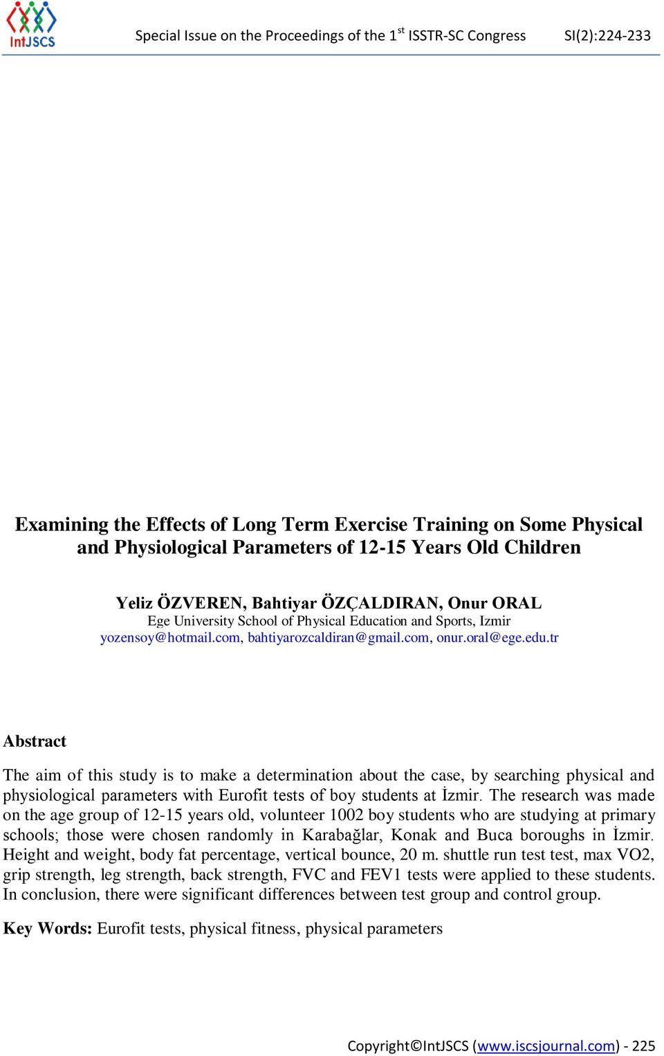 tr Abstract The aim of this study is to make a determination about the case, by searching physical and physiological parameters with Eurofit tests of boy students at İzmir.