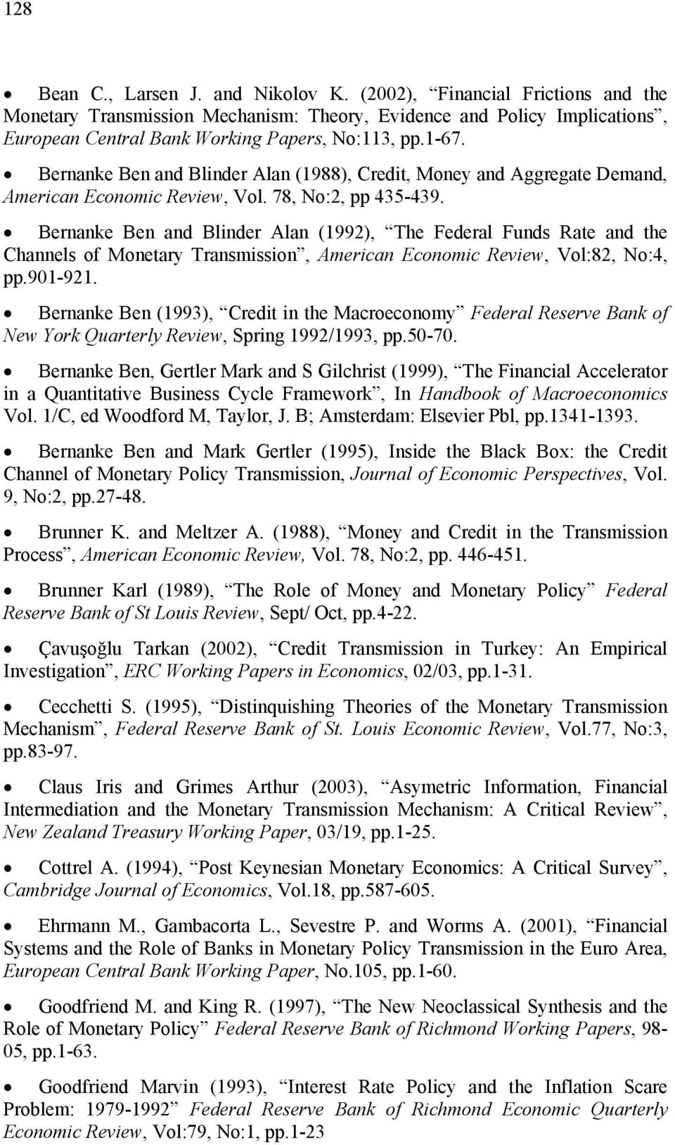 Bernanke Ben and Blinder Alan (1992), The Federal Funds Rate and the Channels of Monetary Transmission, American Economic Review, Vol:82, No:4, pp.901-921.