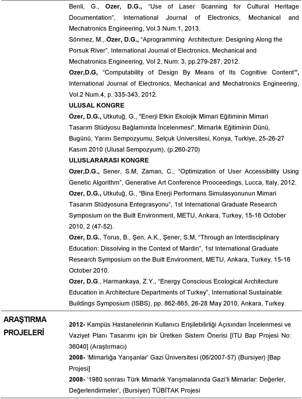 G, Computability of Design By Means of Its Cognitive Content, International Journal of Electronics, Mechanical and Mechatronics Engineering, Vol.2 Num.4, p. 335-343, 2012. ULUSAL KONGRE Özer, D.G., Utkutuğ, G.