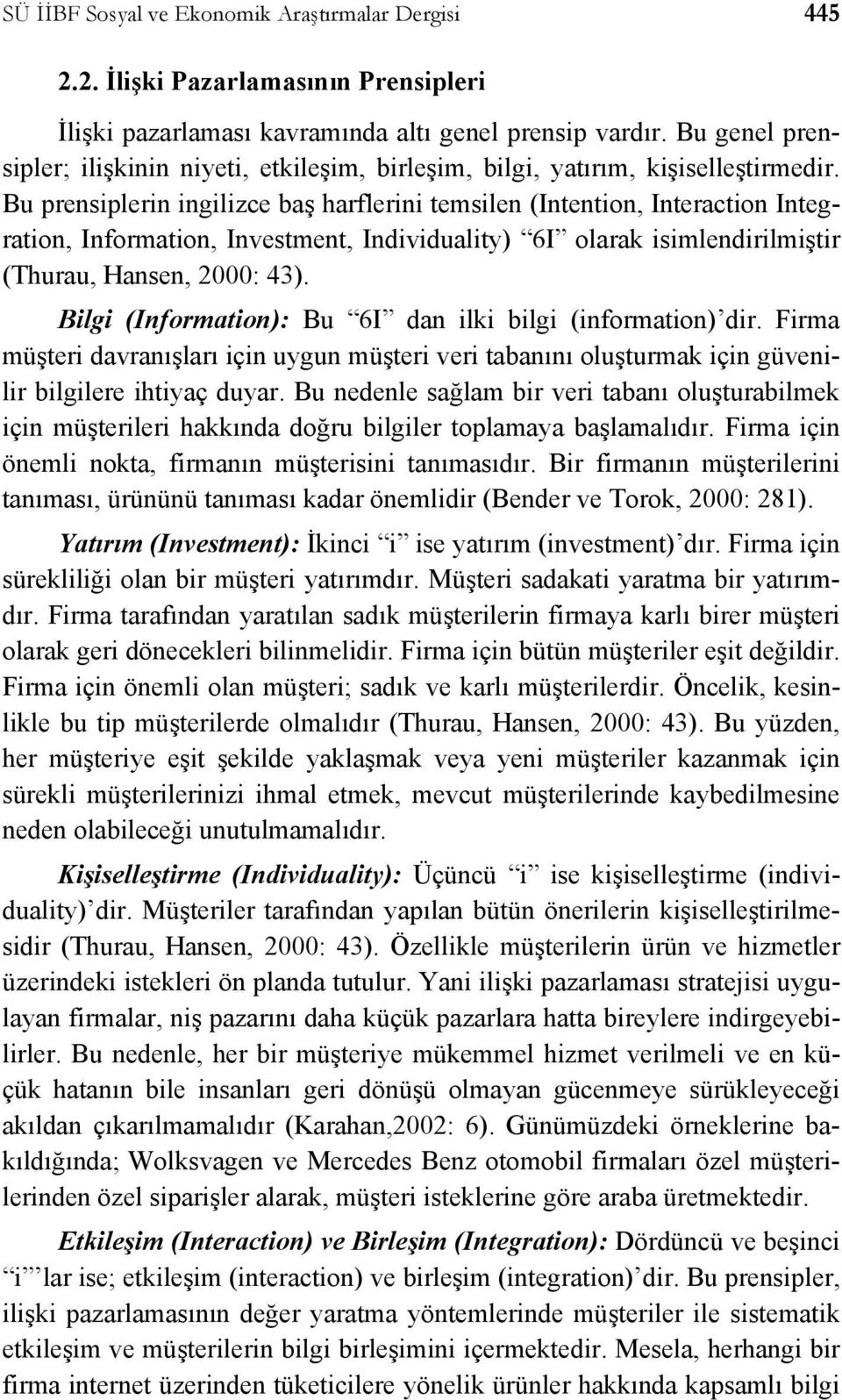 Bu prensiplerin ingilizce baş harflerini temsilen (Intention, Interaction Integration, Information, Investment, Individuality) 6I olarak isimlendirilmiştir (Thurau, Hansen, 2000: 43).