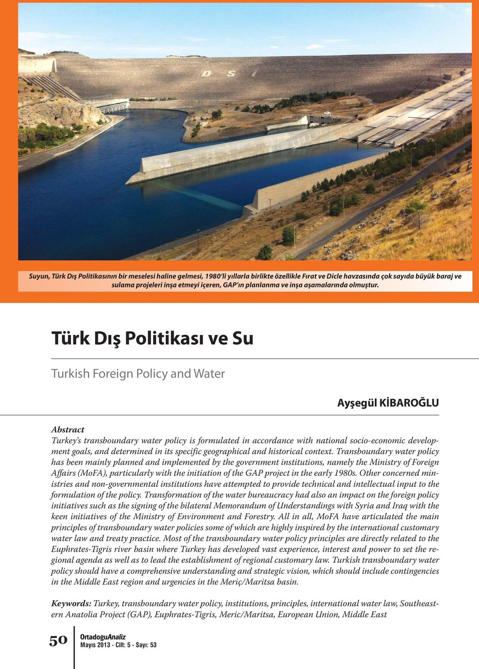 Türk Dış Politikası ve Su Turkish Foreign Policy and Water Ayşegül KİBAROĞLU Abstract Turkey s transboundary water policy is formulated in accordance with national socio-economic development goals,