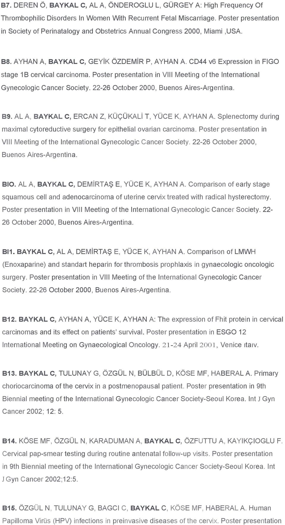 Poster presentation in VIII Meeting of the International Gynecologic Cancer Society. 22-26 October 2000, Buenos Aires-Argentina. B9. AL A, BAYKAL C, ERCAN Z, KÜÇÜKALİ T, YÜCE K, AYHAN A.