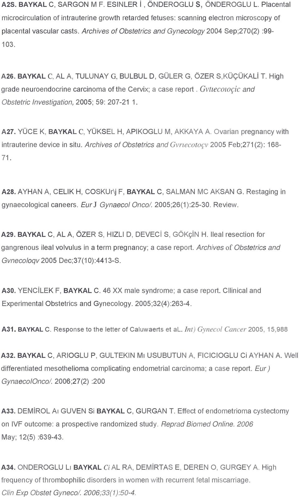 Gvtıecoıoçic and Obstetric Investigation, 2005; 59: 207-21 1. A27. YÜCE K, BAYKAL C, YÜKSEL H, APIKOGLU M, AKKAYA A. Ovarian pregnancy with intrauterine device in situ.