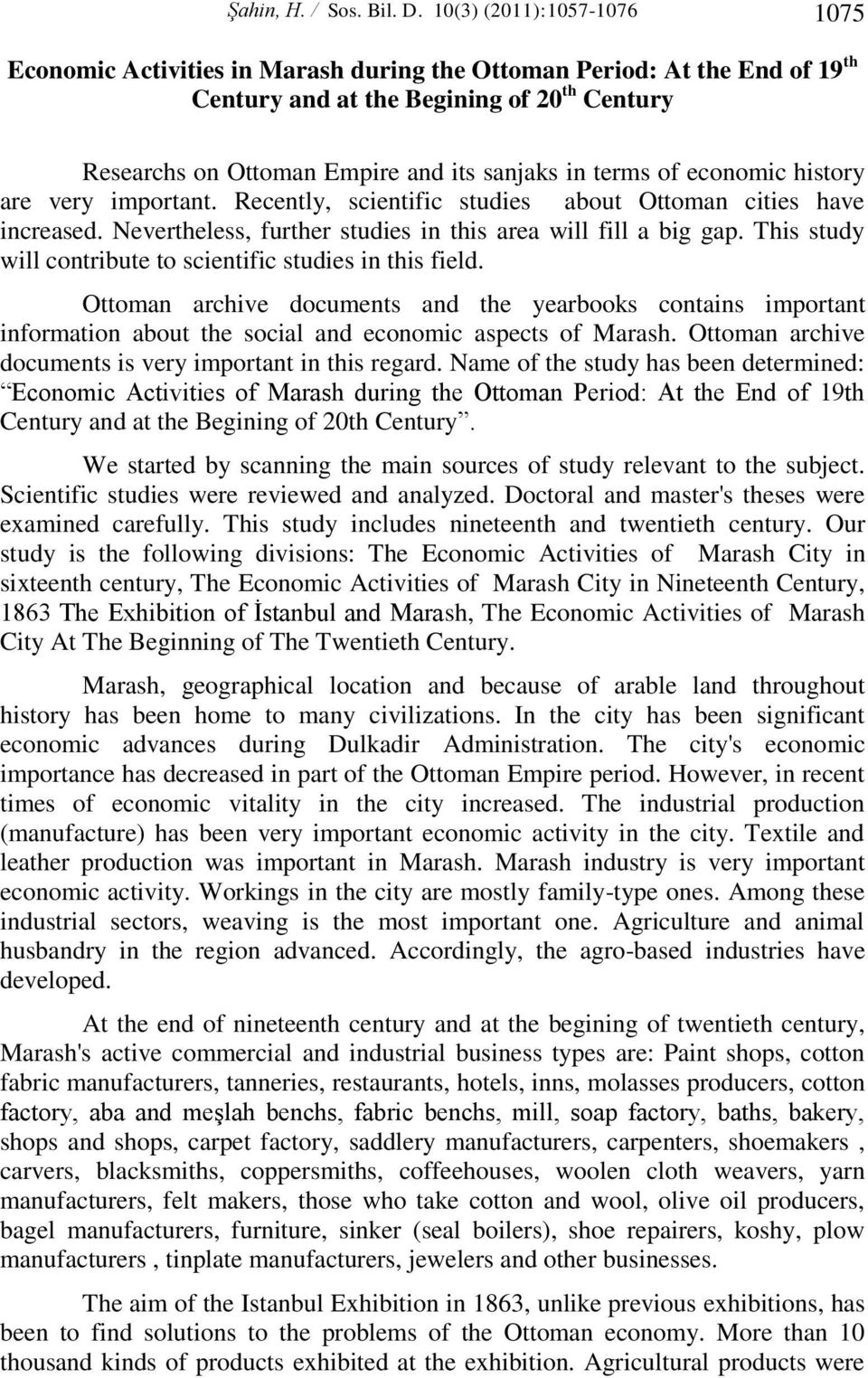 terms of economic history are very important. Recently, scientific studies about Ottoman cities have increased. Nevertheless, further studies in this area will fill a big gap.