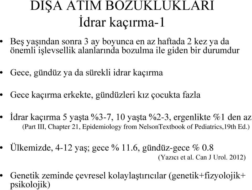 %3-7, 10 yaşta %2-3, ergenlikte %1 den az (Part III, Chapter 21, Epidemiology from NelsonTextbook of Pediatrics,19th Ed.