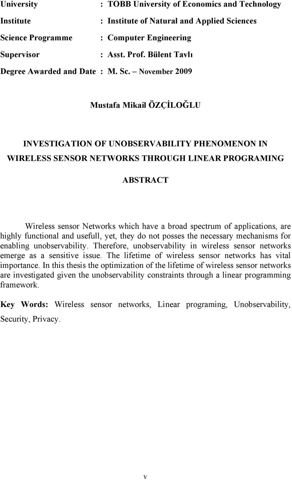 November 2009 Mustafa Mikail ÖZÇİLOĞLU INVESTIGATION OF UNOBSERVABILITY PHENOMENON IN WIRELESS SENSOR NETWORKS THROUGH LINEAR PROGRAMING ABSTRACT Wireless sensor Networks which have a broad spectrum