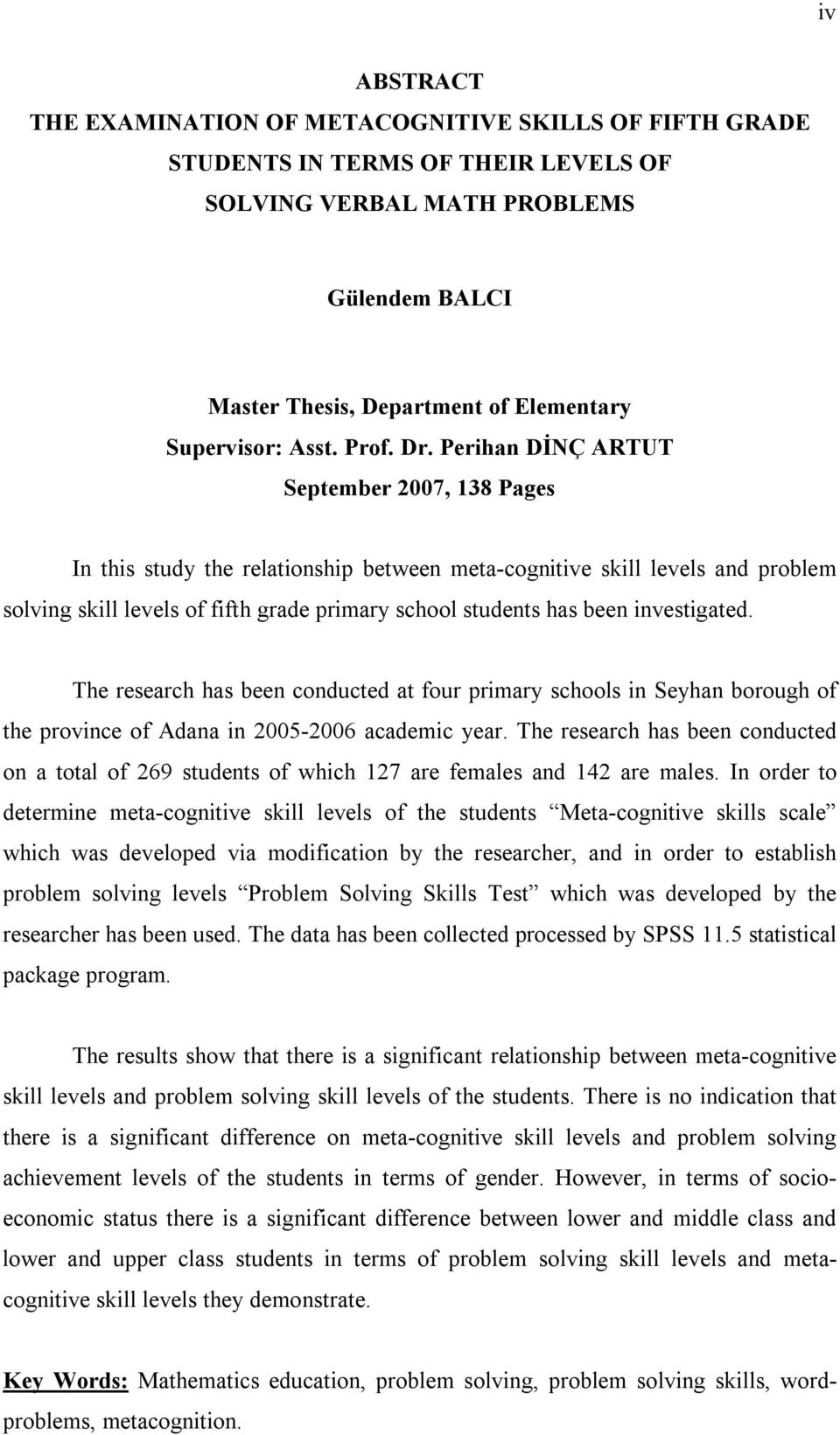 Perihan DİNÇ ARTUT September 2007, 138 Pages In this study the relationship between meta-cognitive skill levels and problem solving skill levels of fifth grade primary school students has been