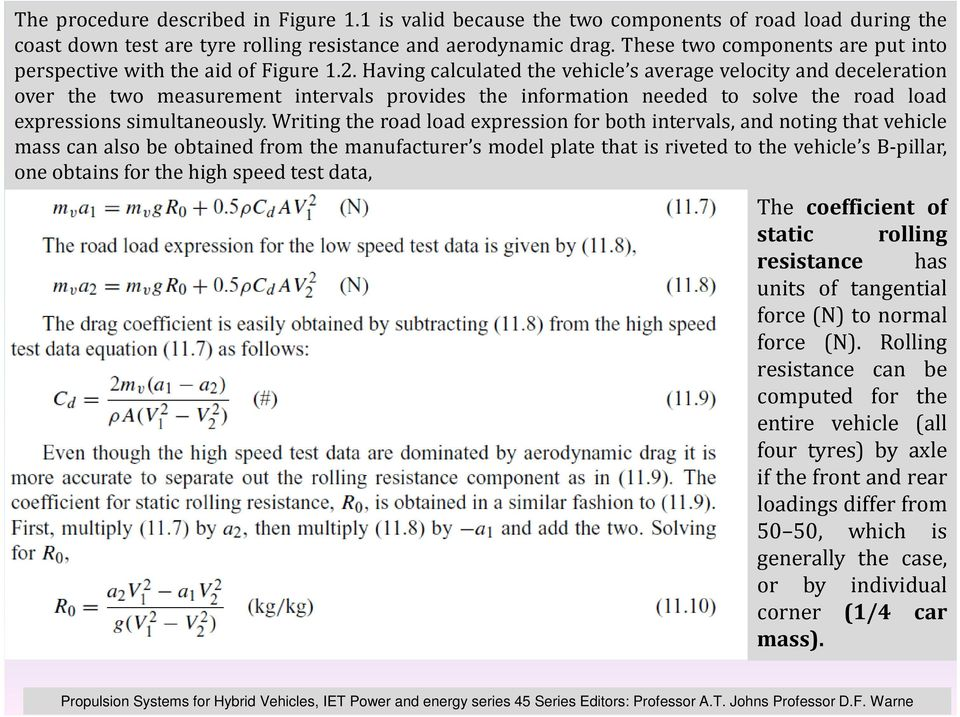 Having calculated the vehicle s average velocity and deceleration over the two measurement intervals provides the information needed to solve the road load expressions simultaneously.