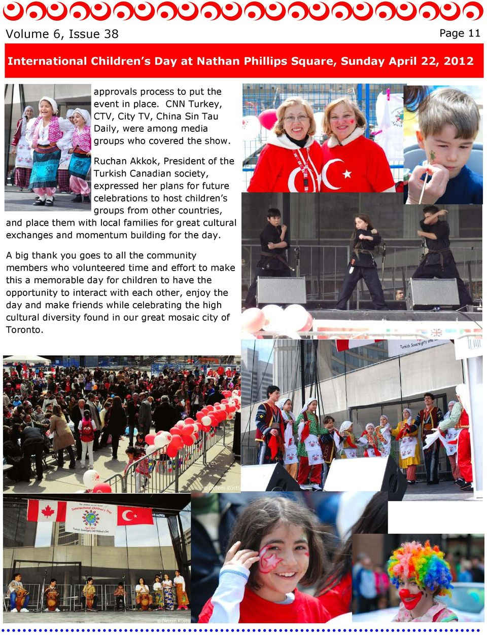Ruchan Akkok, President of the Turkish Canadian society, expressed her plans for future celebrations to host children s groups from other countries, and place them with local families for