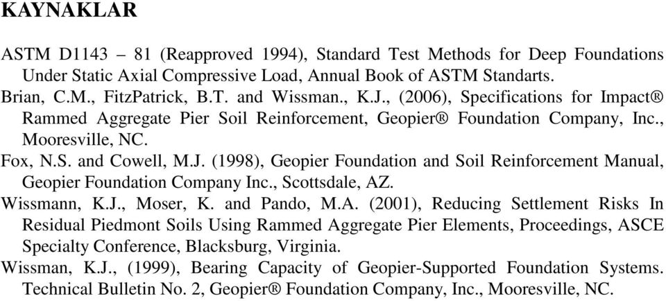 , Scottsdale, AZ. Wissmann, K.J., Moser, K. and Pando, M.A. (21), Reducing Settlement Risks In Residual Piedmont Soils Using Rammed Aggregate Pier Elements, Proceedings, ASCE Specialty Conference, Blacksburg, Virginia.