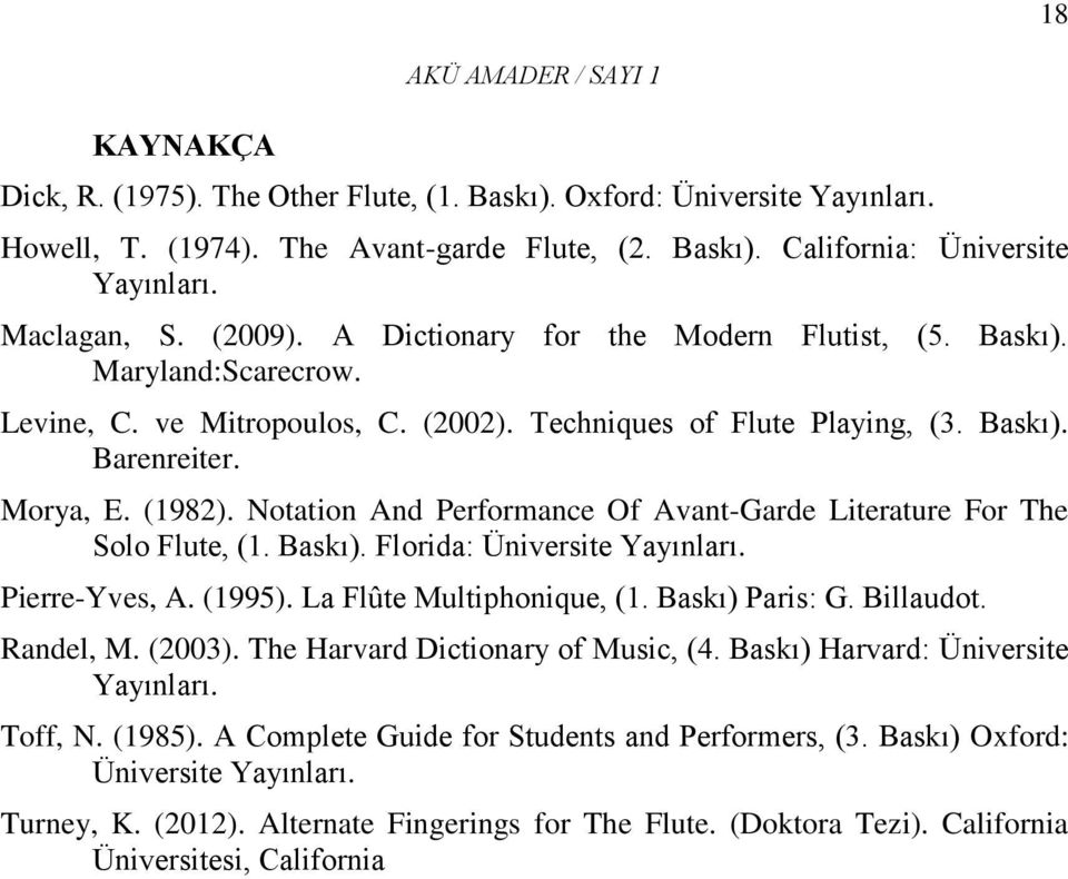 Notation And Performance Of Avant-Garde Literature For The Solo Flute, (1. Baskı). Florida: Üniversite Yayınları. Pierre-Yves, A. (1995). La Flûte Multiphonique, (1. Baskı) Paris: G. Billaudot.